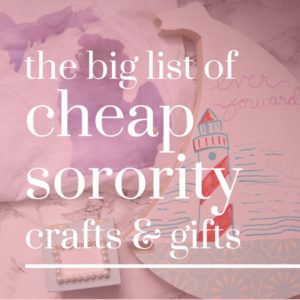The Big List of Cheap Sorority Crafts and Gifts